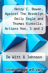 Cover of Henry C. Bowen, Against The Brooklyn Daily Eagle and Thomas Kinsella. Actions Nos. 1 and 2 Consolidated  (ISBN 978-1275761742)