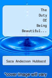 The Duty Of Being Beautiful... by Sara Anderson Hubbard - ISBN 9781275942929