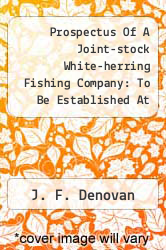 Cover of Prospectus Of A Joint-stock White-herring Fishing Company: To Be Established At Edinburgh ......  (ISBN 978-1275997011)