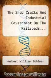 Cover of The Shop Crafts And Industrial Government On The Railroads...  (ISBN 978-1276638227)