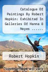 Cover of Catalogue Of Paintings By Robert Hopkin: Exhibited In Galleries Of Hanna & Noyes ......  (ISBN 978-1276662338)