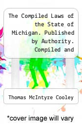 Cover of The Compiled Laws of the State of Michigan. Published by Authority. Compiled and Arranged under an Act of the Legislature, Approved February 2, 1857. Volume 1 of 2  (ISBN 978-1277088014)