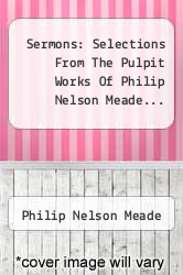 Cover of Sermons: Selections From The Pulpit Works Of Philip Nelson Meade...  (ISBN 978-1277280777)
