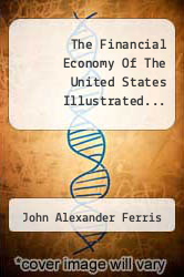 Cover of The Financial Economy Of The United States Illustrated...  (ISBN 978-1277450101)