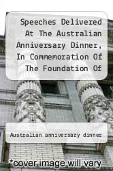 Cover of Speeches Delivered At The Australian Anniversary Dinner, In Commemoration Of The Foundation Of The First Of The Australian Colonies...  (ISBN 978-1277556773)