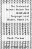cover of The Centennial Sermon: Before The Beneficent Congregational Church, March 19, 1843...