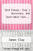cover of Card Essays, Clay`s Decisions, And Card-table Talk...