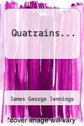 Quatrains... by James George Jennings - ISBN 9781279683996