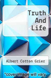 Truth And Life by Albert Cotton Grier - ISBN 9781286397794