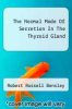 cover of The Normal Mode Of Secretion In The Thyroid Gland