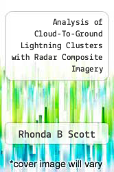 Cover of Analysis of Cloud-To-Ground Lightning Clusters with Radar Composite Imagery EDITIONDESC (ISBN 978-1288282548)