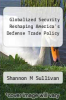 cover of Globalized Security Reshaping America`s Defense Trade Policy