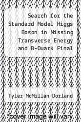 Cover of Search for the Standard Model Higgs Boson in Missing Transverse Energy and B-Quark Final States Using Proton-Antiproton Collisions at 1.96 TeV.  (ISBN 978-1288831586)