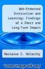 cover of Web-Enhanced Instruction and Learning: Findings of a Short and Long-Term Impact Study and Teacher Use of NASA Web Resources