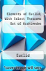 cover of Elements of Euclid; With Select Theorems Out of Archimedes
