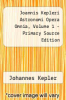cover of Joannis Kepleri Astronomi Opera Omnia, Volume 1 - Primary Source Edition