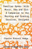 cover of Familiar Hymns: With Music, New and Old: A Companion to the Morning and Evening Services, Designed Especially for Congregational and M