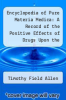 cover of Encyclopedia of Pure Materia Medica: A Record of the Positive Effects of Drugs Upon the Healthy Human Organism, Volume 4