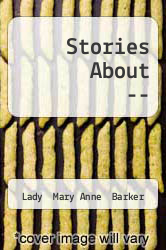Stories About -- by Lady  Mary Anne  Barker - ISBN 9781290158213