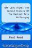 cover of One Last Thing: The Untold History Of The Martial Arts Philosophy