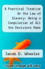 cover of A Practical Treatise On the Law of Slavery: Being a Compilation of All the Decisions Made On That Subject, in the Several Courts of the United States, and State Courts. with Copious Notes and References to the Statutes and Other Authorities, Systematica