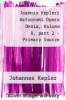 cover of Joannis Kepleri Astronomi Opera Omnia, Volume 8, part 2 - Primary Source Edition