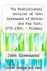 cover of The Revolutionary services of John Greenwood of Boston and New York, 1775-1783; - Primary Source Edition