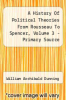 cover of A History Of Political Theories From Rousseau To Spencer, Volume 3 - Primary Source Edition