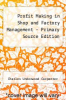 cover of Profit Making in Shop and Factory Management - Primary Source Edition