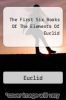 cover of The First Six Books Of The Elements Of Euclid