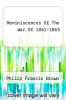 cover of Reminiscences Of The War Of 1861-1865