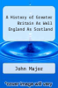 cover of A History of Greater Britain As Well England As Scotland