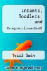 cover of Infants, Toddlers, and Caregivers (9th edition)
