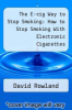 cover of The E-cig Way to Stop Smoking: How to Stop Smoking With Electronic Cigarettes