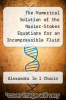 cover of The Numerical Solution of the Navier-Stokes Equations for an Incompressible Fluid (Classic Reprint)