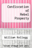 cover of Confiscation of Rebel Property