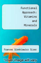 Functional Approach: Vitamins and Minerals Excellent Marketplace listings for  Functional Approach: Vitamins and Minerals  by Frances Sienkiewicz Sizer starting as low as $46.15!