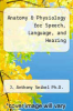 cover of Anatomy & Physiology for Speech, Language, and Hearing