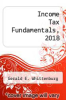 cover of Income Tax Fundamentals, 2018 - With Access