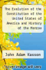 cover of The Evolution of the Constitution of the United States of America and History of the Monroe Doctrine