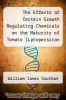 cover of The Effects of Certain Growth Regulating Chemicals on the Maturity of Tomato (Lycopersicon Esculentum Mill.)