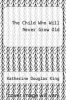 cover of The Child Who Will Never Grow Old