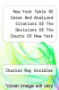 cover of New York Table Of Cases And Analyzed Citations Of The Decisions Of The Courts Of New York