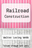 cover of Railroad Construction