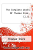 cover of The Complete Works Of Thomas Dick, Ll.d.
