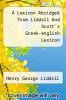 cover of A Lexicon Abridged From Liddell And Scott`s Greek-english Lexicon