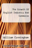 cover of The Growth Of English Industry And Commerce