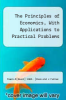 cover of The Principles of Economics, With Applications to Practical Problems
