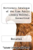 cover of Dictionary Catalogue of the Free Public Library Bristol, Connecticut