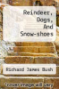 cover of Reindeer, Dogs, And Snow-shoes